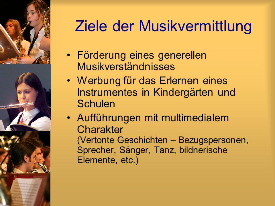 Ziele der Musikvermittlung Förderung eines generellen Musikverständnisses Werbung für das Erlernen eines Instrumentes in Kindergärten und Schulen Aufführungen mit multimedialem Charakter (Vertonte Geschichten – Bezugspersonen, Sprecher, Sänger, Tanz, bildnerische Elemente, etc.)