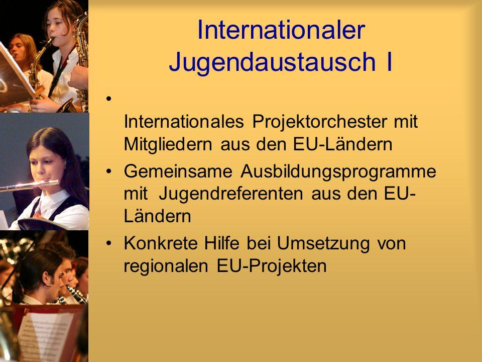 Internationaler Jugendaustausch I Internationales Projektorchester mit Mitgliedern aus den EU-Ländern Gemeinsame Ausbildungsprogramme mit Jugendrefere
