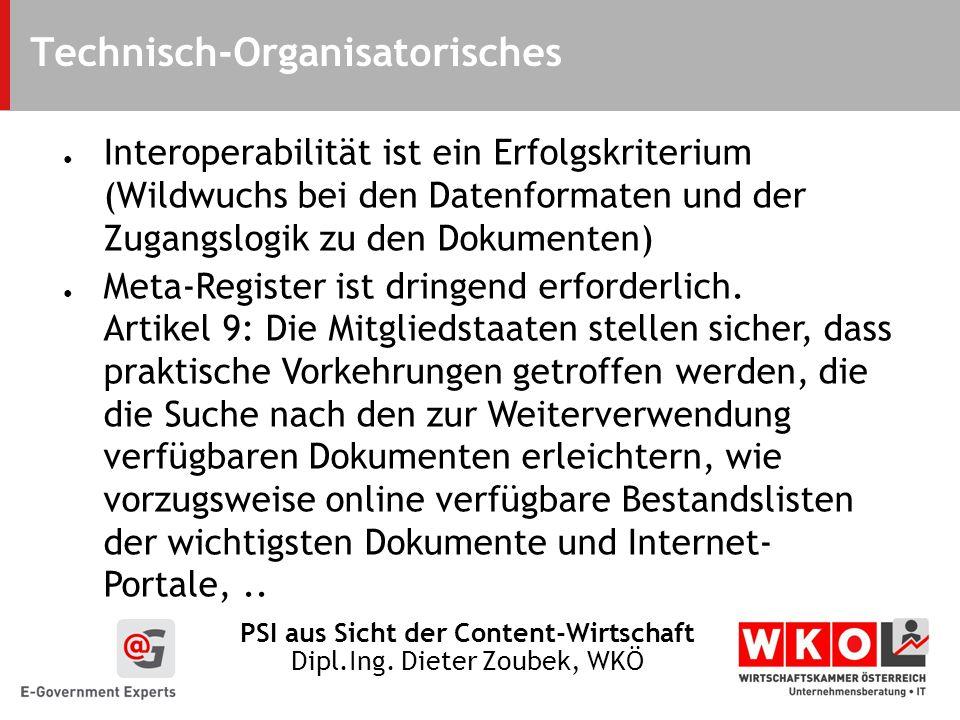 PSI aus Sicht der Content-Wirtschaft Dipl.Ing. Dieter Zoubek, WKÖ Technisch-Organisatorisches Interoperabilität ist ein Erfolgskriterium (Wildwuchs be