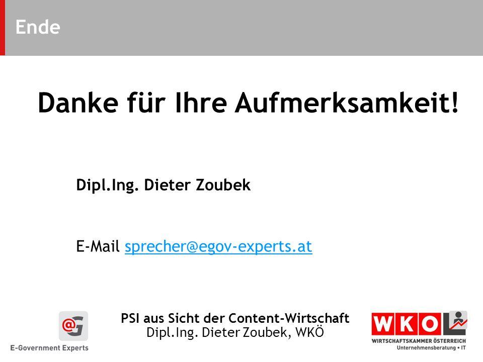 PSI aus Sicht der Content-Wirtschaft Dipl.Ing. Dieter Zoubek, WKÖ Ende Danke für Ihre Aufmerksamkeit! Dipl.Ing. Dieter Zoubek E-Mail sprecher@egov-exp