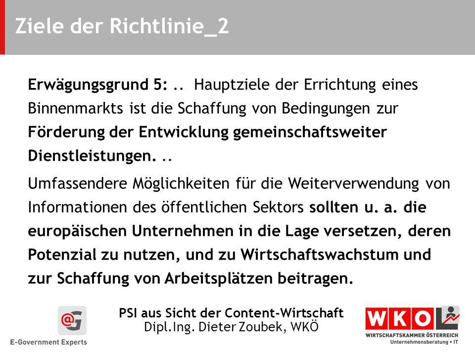 PSI aus Sicht der Content-Wirtschaft Dipl.Ing. Dieter Zoubek, WKÖ Ziele der Richtlinie_2 Erwägungsgrund 5:.. Hauptziele der Errichtung eines Binnenmar