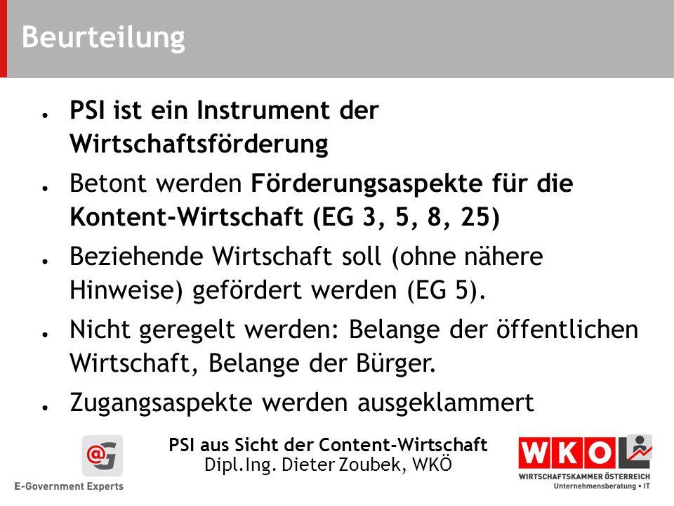 PSI aus Sicht der Content-Wirtschaft Dipl.Ing. Dieter Zoubek, WKÖ Beurteilung PSI ist ein Instrument der Wirtschaftsförderung Betont werden Förderungs