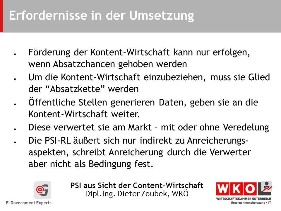 PSI aus Sicht der Content-Wirtschaft Dipl.Ing. Dieter Zoubek, WKÖ Erfordernisse in der Umsetzung Förderung der Kontent-Wirtschaft kann nur erfolgen, w