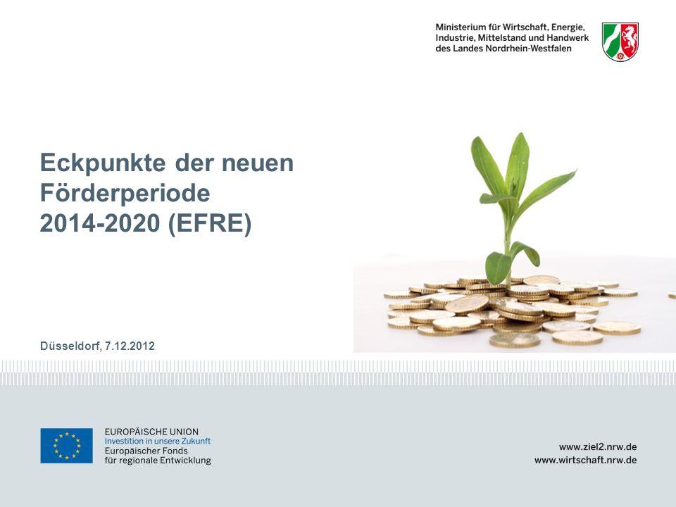 www.ziel2.nrw.de // www.wirtschaft.nrw.de Eckpunkte der neuen Förderperiode 2014-2020 (EFRE) Düsseldorf, 7.12.2012