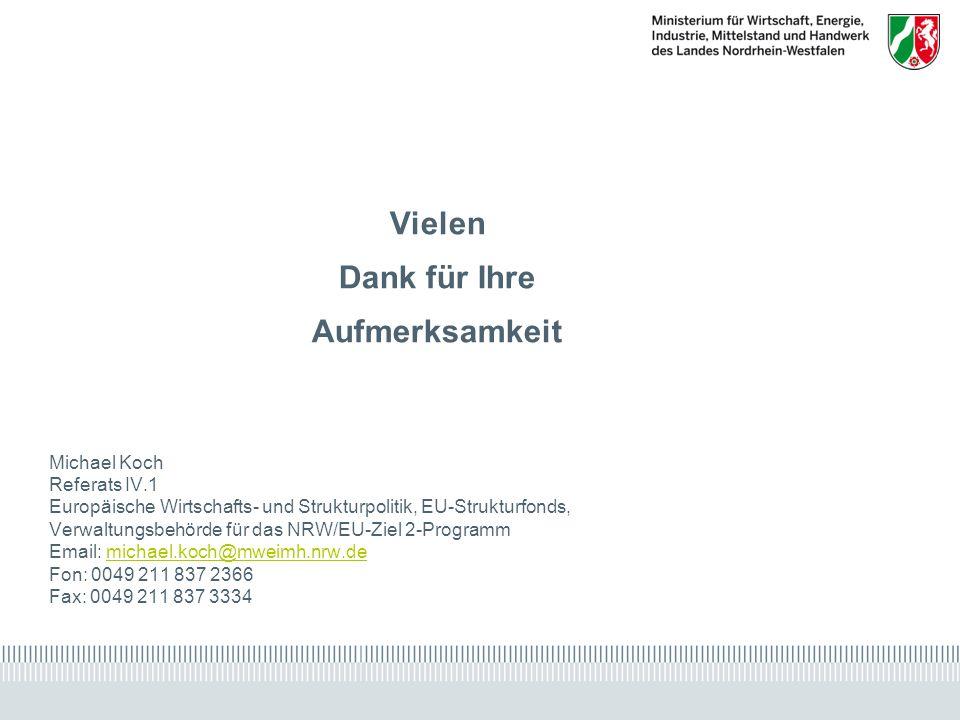 www.ziel2.nrw.de // www.wirtschaft.nrw.de Vielen Dank für Ihre Aufmerksamkeit Michael Koch Referats IV.1 Europäische Wirtschafts- und Strukturpolitik, EU-Strukturfonds, Verwaltungsbehörde für das NRW/EU-Ziel 2-Programm Email: michael.koch@mweimh.nrw.demichael.koch@mweimh.nrw.de Fon: 0049 211 837 2366 Fax: 0049 211 837 3334
