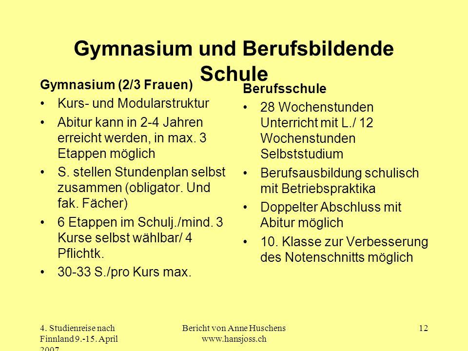 4. Studienreise nach Finnland 9.-15. April 2007 Bericht von Anne Huschens www.hansjoss.ch 12 Gymnasium und Berufsbildende Schule Gymnasium (2/3 Frauen