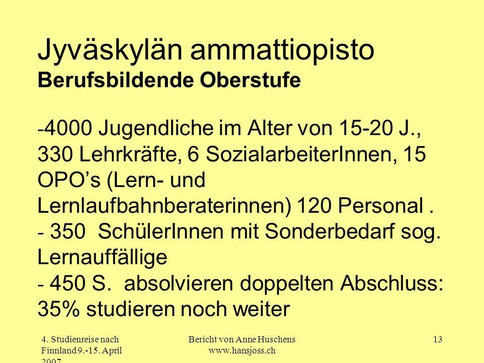4. Studienreise nach Finnland 9.-15. April 2007 Bericht von Anne Huschens www.hansjoss.ch 13 - 4000 Jugendliche im Alter von 15-20 J., 330 Lehrkräfte,