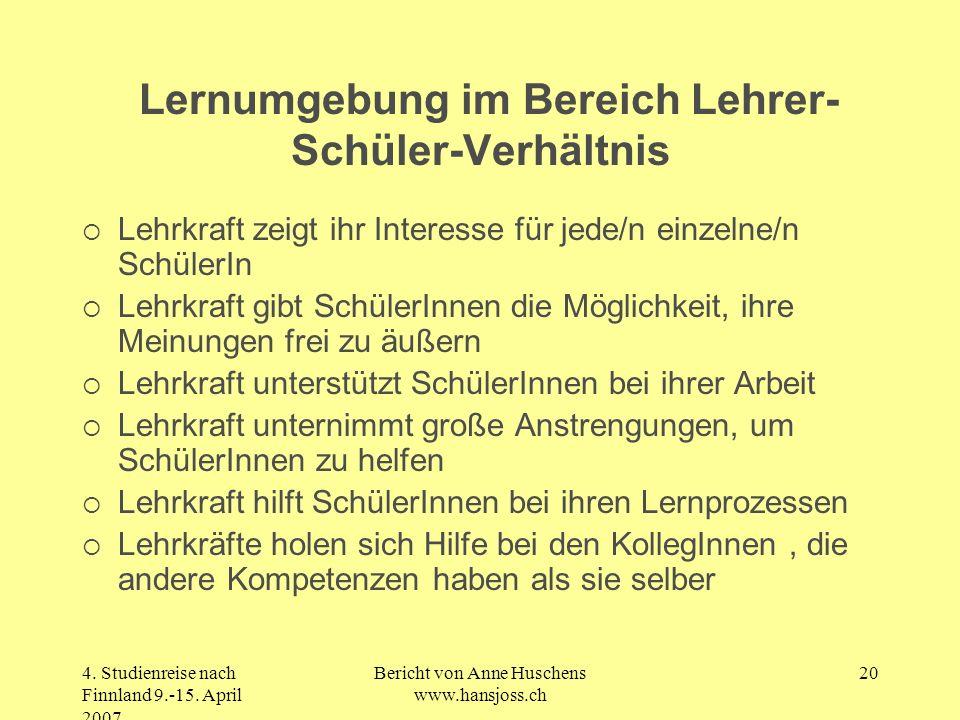 4. Studienreise nach Finnland 9.-15. April 2007 Bericht von Anne Huschens www.hansjoss.ch 20 Lernumgebung im Bereich Lehrer- Schüler-Verhältnis Lehrkr