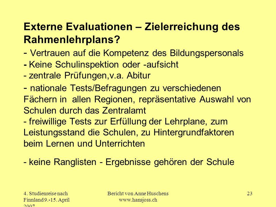 4. Studienreise nach Finnland 9.-15. April 2007 Bericht von Anne Huschens www.hansjoss.ch 23 Externe Evaluationen – Zielerreichung des Rahmenlehrplans