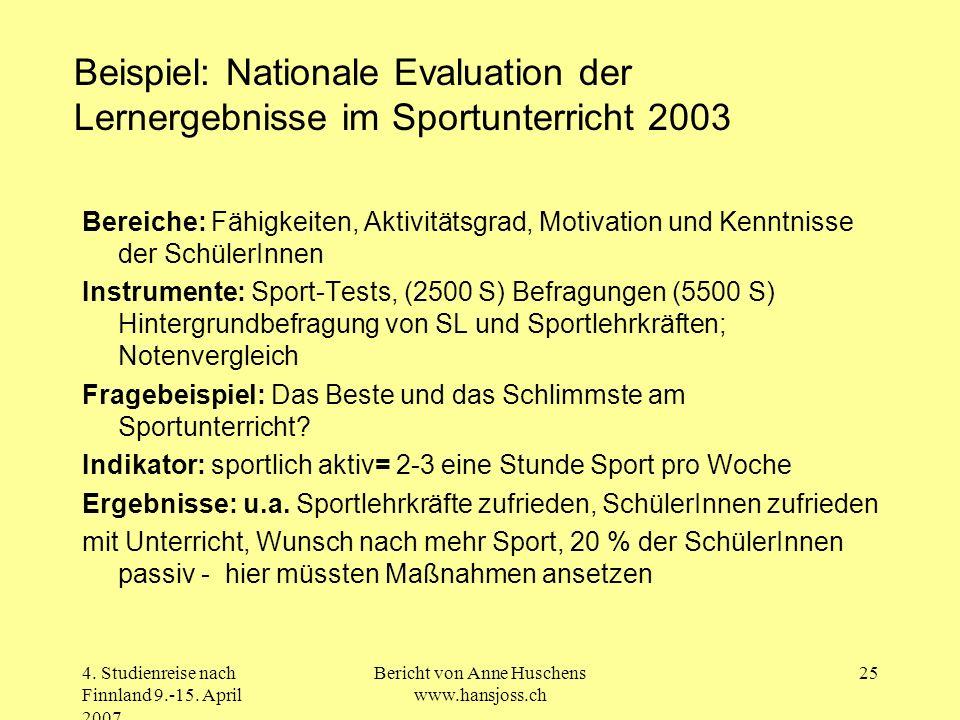 4. Studienreise nach Finnland 9.-15. April 2007 Bericht von Anne Huschens www.hansjoss.ch 25 Beispiel: Nationale Evaluation der Lernergebnisse im Spor