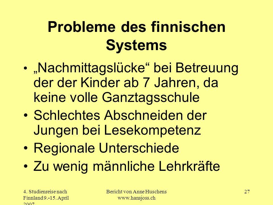 4. Studienreise nach Finnland 9.-15. April 2007 Bericht von Anne Huschens www.hansjoss.ch 27 Probleme des finnischen Systems Nachmittagslücke bei Betr
