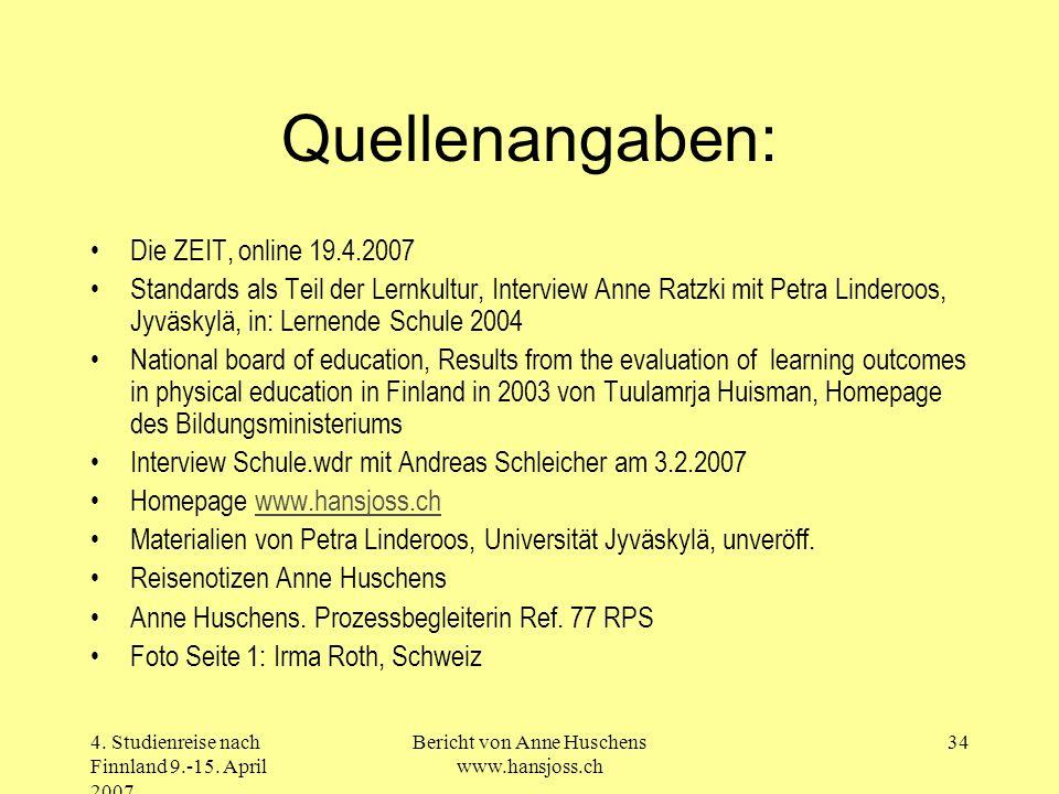 4. Studienreise nach Finnland 9.-15. April 2007 Bericht von Anne Huschens www.hansjoss.ch 34 Quellenangaben: Die ZEIT, online 19.4.2007 Standards als