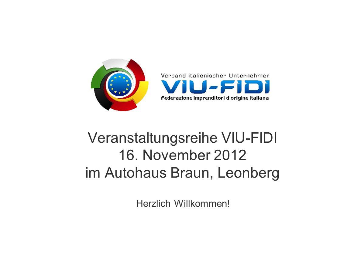 Veranstaltungsreihe VIU-FIDI 16. November 2012 im Autohaus Braun, Leonberg Herzlich Willkommen!