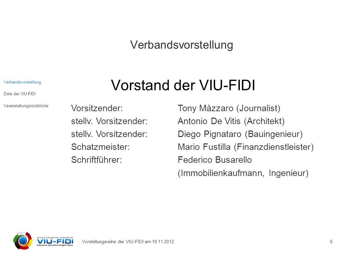 Verbandsvorstellung Vorstand der VIU-FIDI Vorstellungsreihe der VIU-FIDI am 16.11.2012 5 Vorsitzender:Tony Màzzaro (Journalist) stellv.
