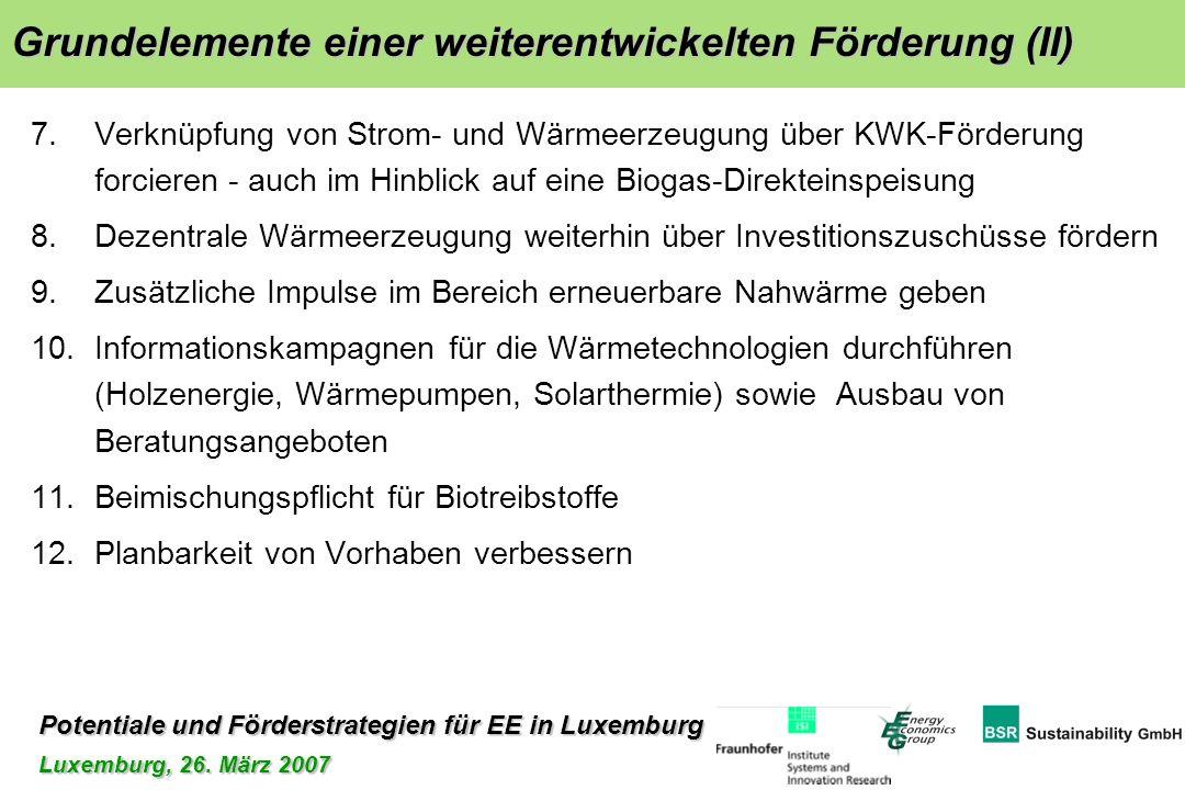 Potentiale und Förderstrategien für EE in Luxemburg Luxemburg, 26. März 2007 7.Verknüpfung von Strom- und Wärmeerzeugung über KWK-Förderung forcieren