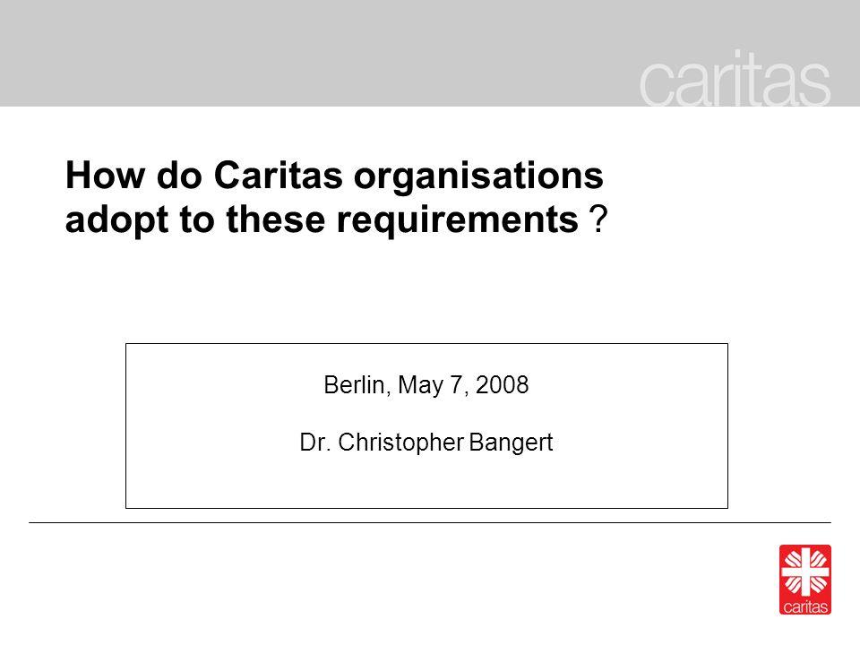 Überblick I.Kapitalbedarf: Entwicklung und Determinanten II.Wandel der finanziellen Rahmenbedingungen III.Neue Anforderungen an Caritas- Organisationen IV.Startvoraussetzungen der Caritas- Organisationen V.Handlungsbedarf auf Unternehmensebene VI.Handlungsbedarf auf Spitzenverbandsebene