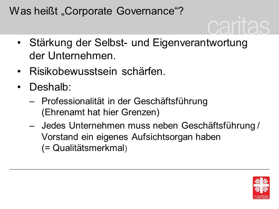 Was heißt Corporate Governance. Stärkung der Selbst- und Eigenverantwortung der Unternehmen.