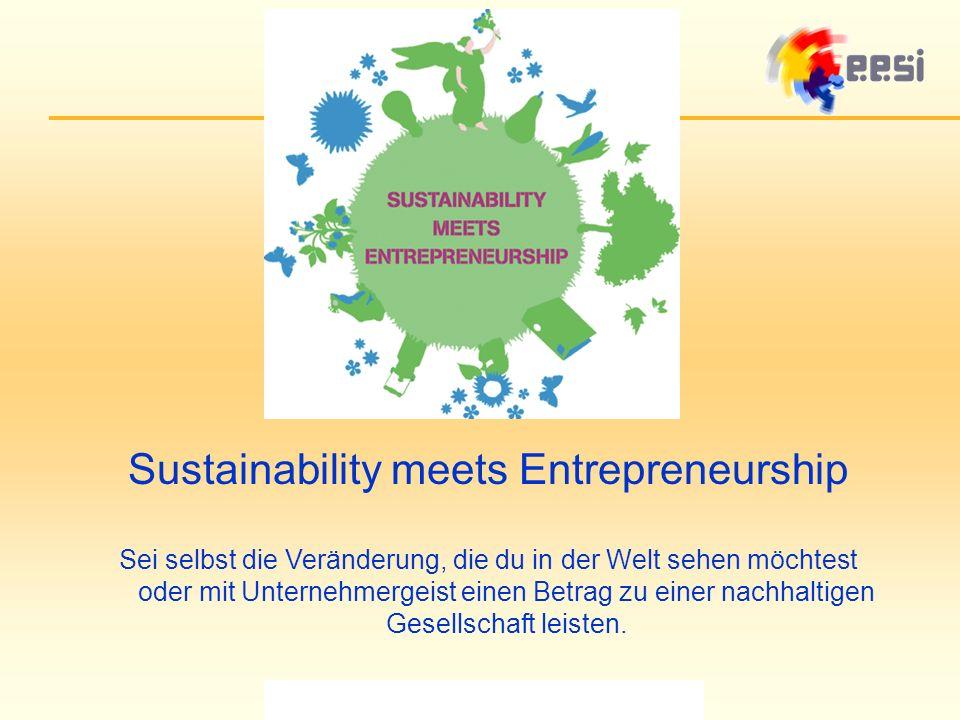 Sustainability meets Entrepreneurship Sei selbst die Veränderung, die du in der Welt sehen möchtest oder mit Unternehmergeist einen Betrag zu einer nachhaltigen Gesellschaft leisten.