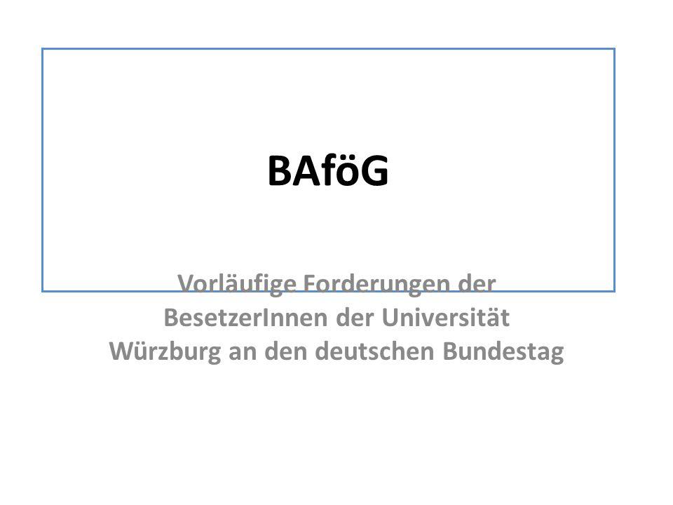BAföG Vorläufige Forderungen der BesetzerInnen der Universität Würzburg an den deutschen Bundestag