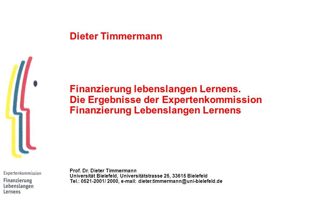 Dieter Timmermann Finanzierung lebenslangen Lernens. Die Ergebnisse der Expertenkommission Finanzierung Lebenslangen Lernens Prof. Dr. Dieter Timmerma