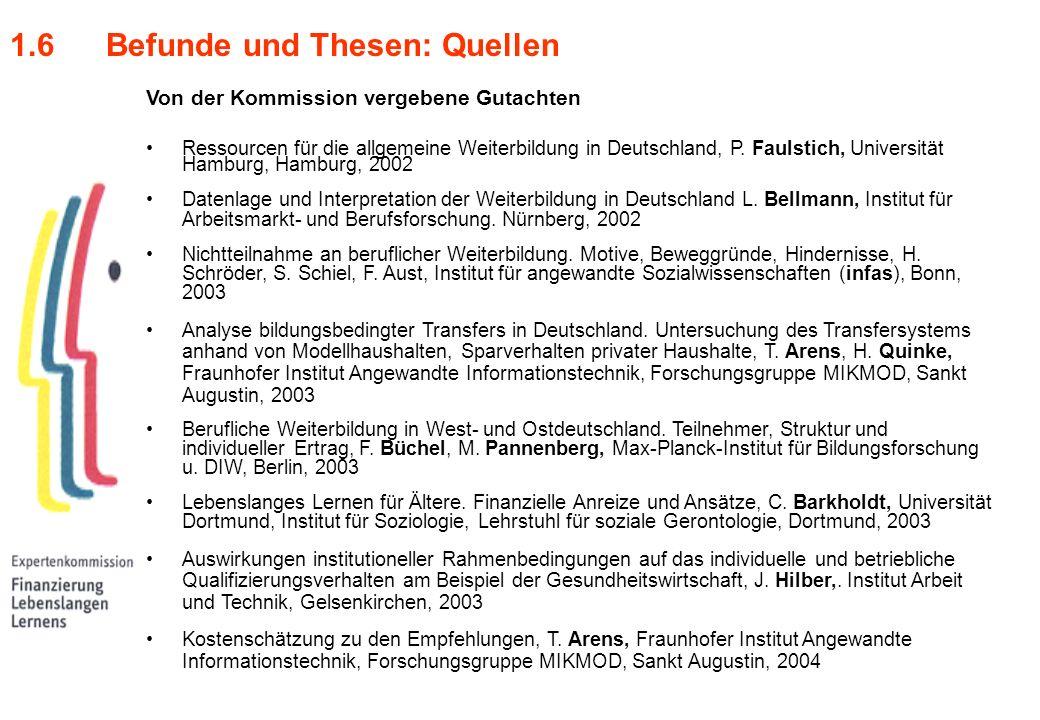 1.6Befunde und Thesen: Quellen Von der Kommission vergebene Gutachten Ressourcen für die allgemeine Weiterbildung in Deutschland, P. Faulstich, Univer