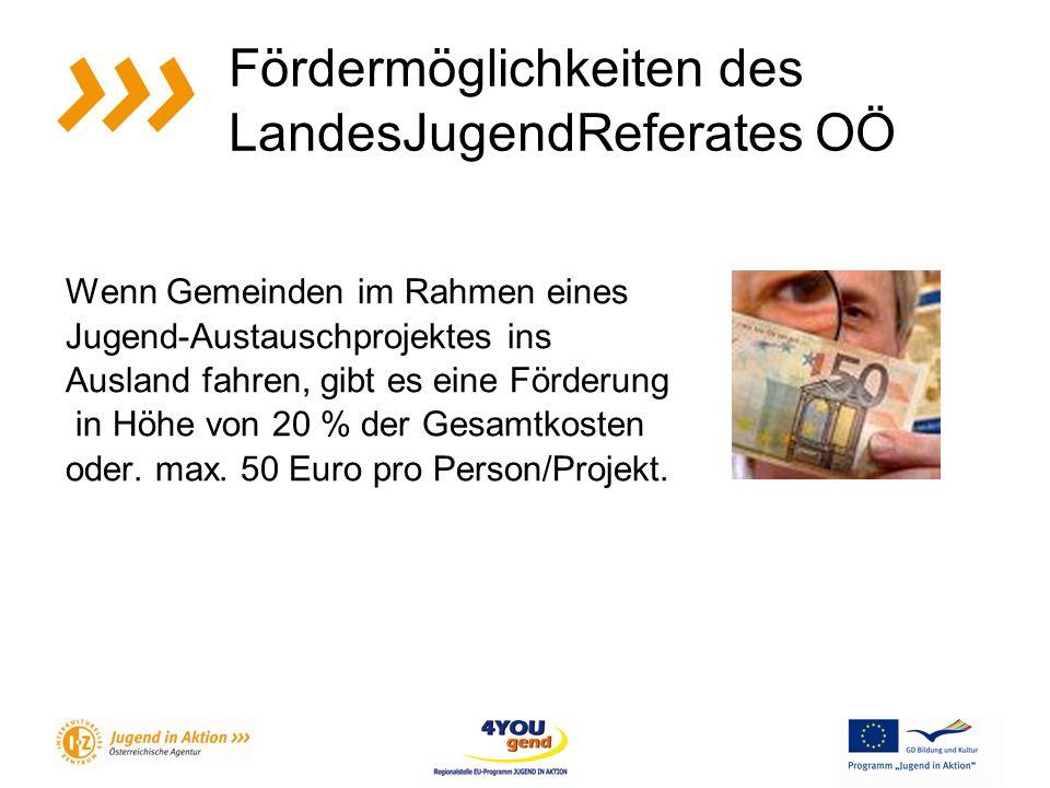 Fördermöglichkeiten des LandesJugendReferates OÖ Wenn Gemeinden im Rahmen eines Jugend-Austauschprojektes ins Ausland fahren, gibt es eine Förderung in Höhe von 20 % der Gesamtkosten oder.