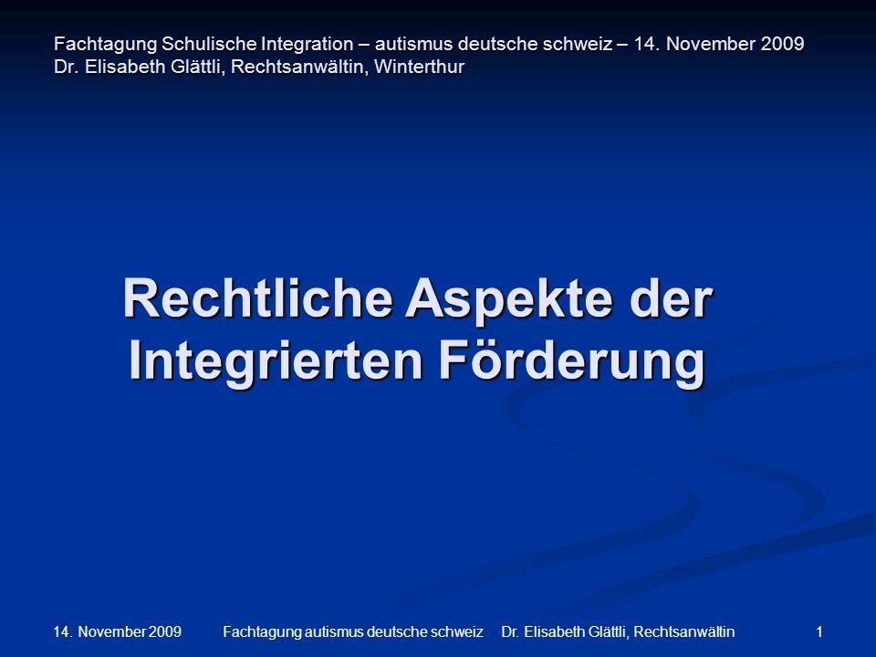 14. November 2009 1Fachtagung autismus deutsche schweiz Dr. Elisabeth Glättli, Rechtsanwältin Fachtagung Schulische Integration – autismus deutsche sc