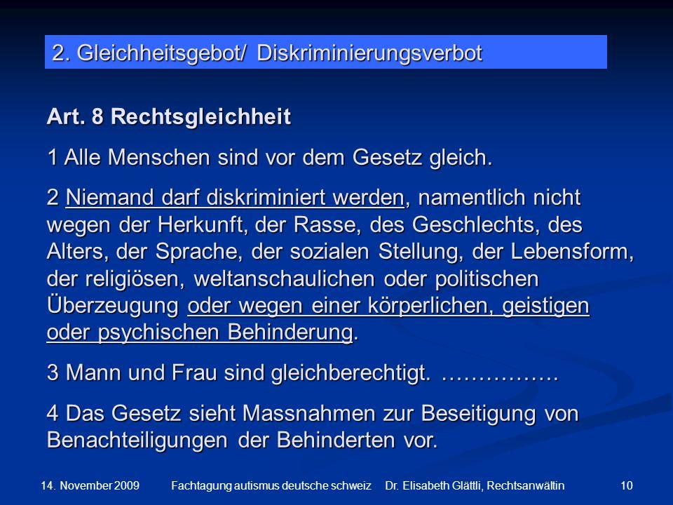 14. November 2009 10Fachtagung autismus deutsche schweiz Dr. Elisabeth Glättli, Rechtsanwältin Art. 8 Rechtsgleichheit 1 Alle Menschen sind vor dem Ge