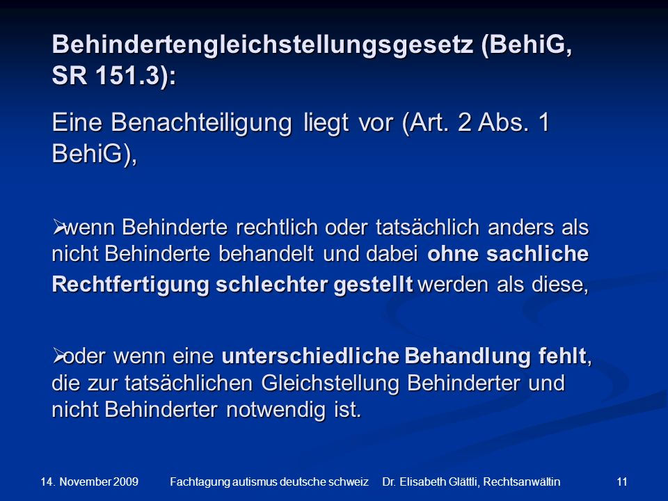 14. November 2009 11Fachtagung autismus deutsche schweiz Dr. Elisabeth Glättli, Rechtsanwältin Behindertengleichstellungsgesetz (BehiG, SR 151.3): Ein