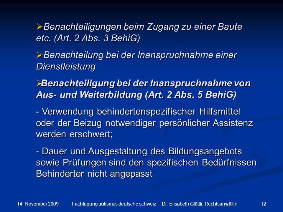 14. November 2009 12Fachtagung autismus deutsche schweiz Dr. Elisabeth Glättli, Rechtsanwältin Benachteiligungen beim Zugang zu einer Baute etc. (Art.