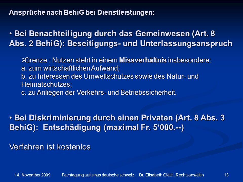 14. November 2009 13Fachtagung autismus deutsche schweiz Dr. Elisabeth Glättli, Rechtsanwältin Ansprüche nach BehiG bei Dienstleistungen: Bei Benachte