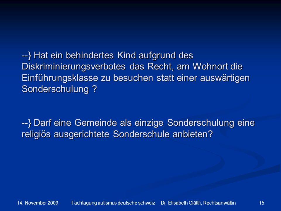 14. November 2009 15Fachtagung autismus deutsche schweiz Dr. Elisabeth Glättli, Rechtsanwältin --} Hat ein behindertes Kind aufgrund des Diskriminieru