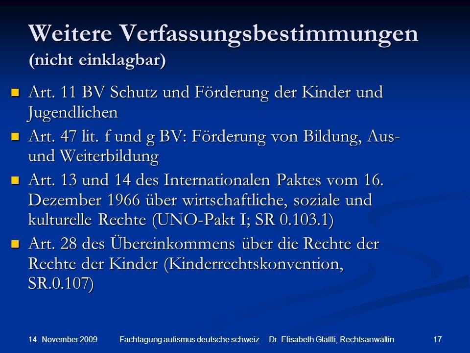 14. November 2009 17Fachtagung autismus deutsche schweiz Dr. Elisabeth Glättli, Rechtsanwältin Weitere Verfassungsbestimmungen (nicht einklagbar) Art.