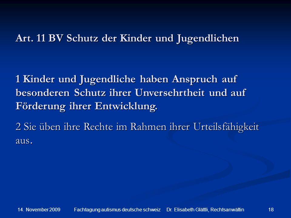 14. November 2009 18Fachtagung autismus deutsche schweiz Dr. Elisabeth Glättli, Rechtsanwältin Art. 11 BV Schutz der Kinder und Jugendlichen 1 Kinder