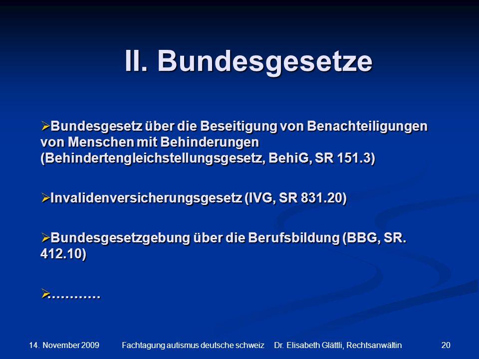14. November 2009 20Fachtagung autismus deutsche schweiz Dr. Elisabeth Glättli, Rechtsanwältin II. Bundesgesetze Bundesgesetz über die Beseitigung von