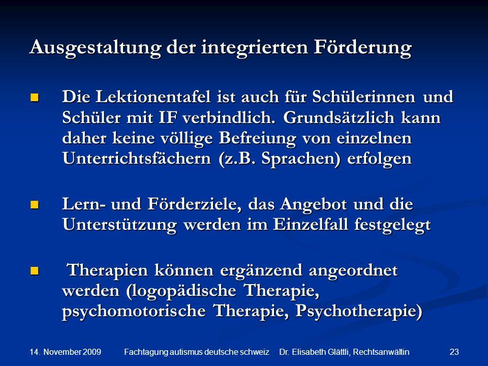 14. November 2009 23Fachtagung autismus deutsche schweiz Dr. Elisabeth Glättli, Rechtsanwältin Ausgestaltung der integrierten Förderung Die Lektionent