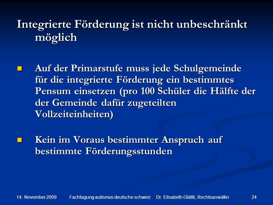 14. November 2009 24Fachtagung autismus deutsche schweiz Dr. Elisabeth Glättli, Rechtsanwältin Integrierte Förderung ist nicht unbeschränkt möglich Au