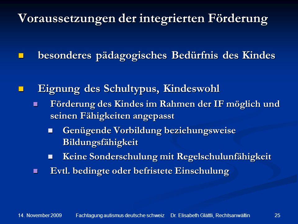 14. November 2009 25Fachtagung autismus deutsche schweiz Dr. Elisabeth Glättli, Rechtsanwältin Voraussetzungen der integrierten Förderung besonderes p
