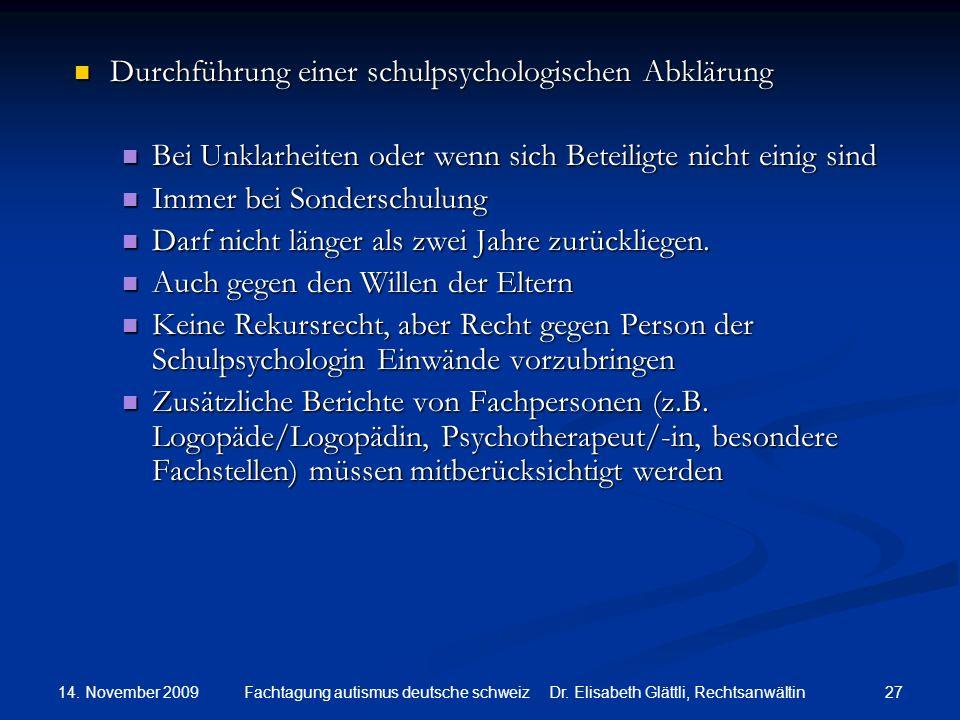 14. November 2009 27Fachtagung autismus deutsche schweiz Dr. Elisabeth Glättli, Rechtsanwältin Durchführung einer schulpsychologischen Abklärung Durch