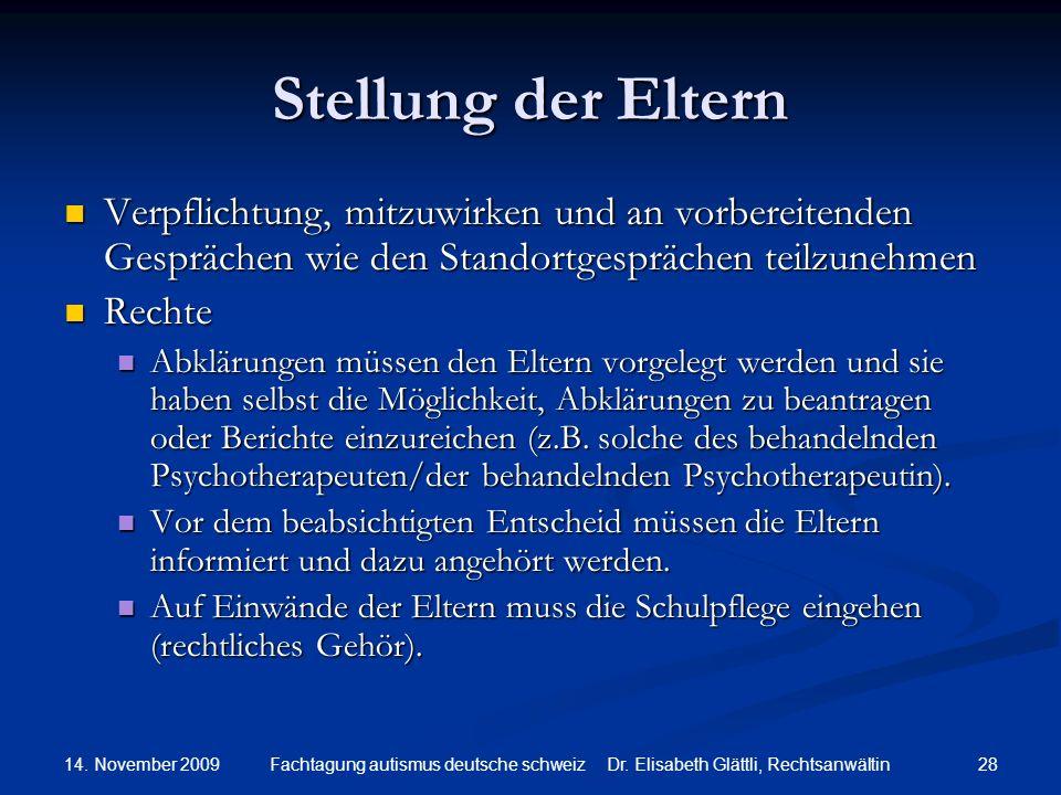 14. November 2009 28Fachtagung autismus deutsche schweiz Dr. Elisabeth Glättli, Rechtsanwältin Stellung der Eltern Verpflichtung, mitzuwirken und an v