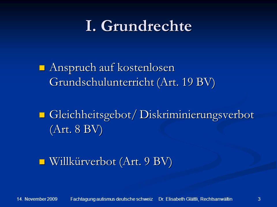 14. November 2009 3Fachtagung autismus deutsche schweiz Dr. Elisabeth Glättli, Rechtsanwältin I. Grundrechte Anspruch auf kostenlosen Grundschulunterr