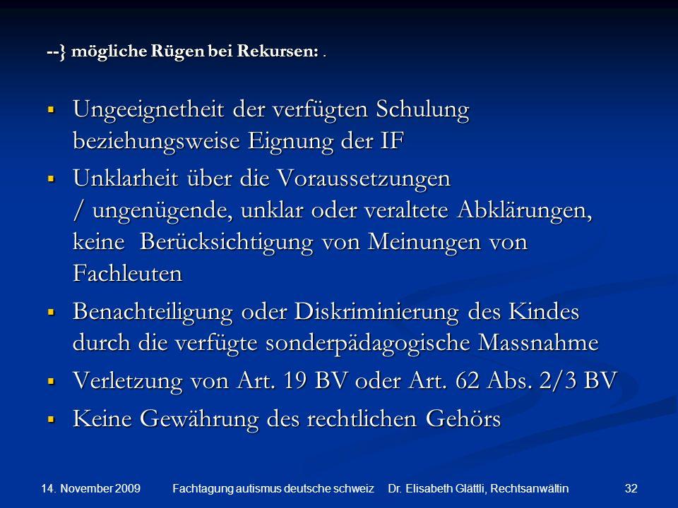14. November 2009 32Fachtagung autismus deutsche schweiz Dr. Elisabeth Glättli, Rechtsanwältin --} mögliche Rügen bei Rekursen:. Ungeeignetheit der ve