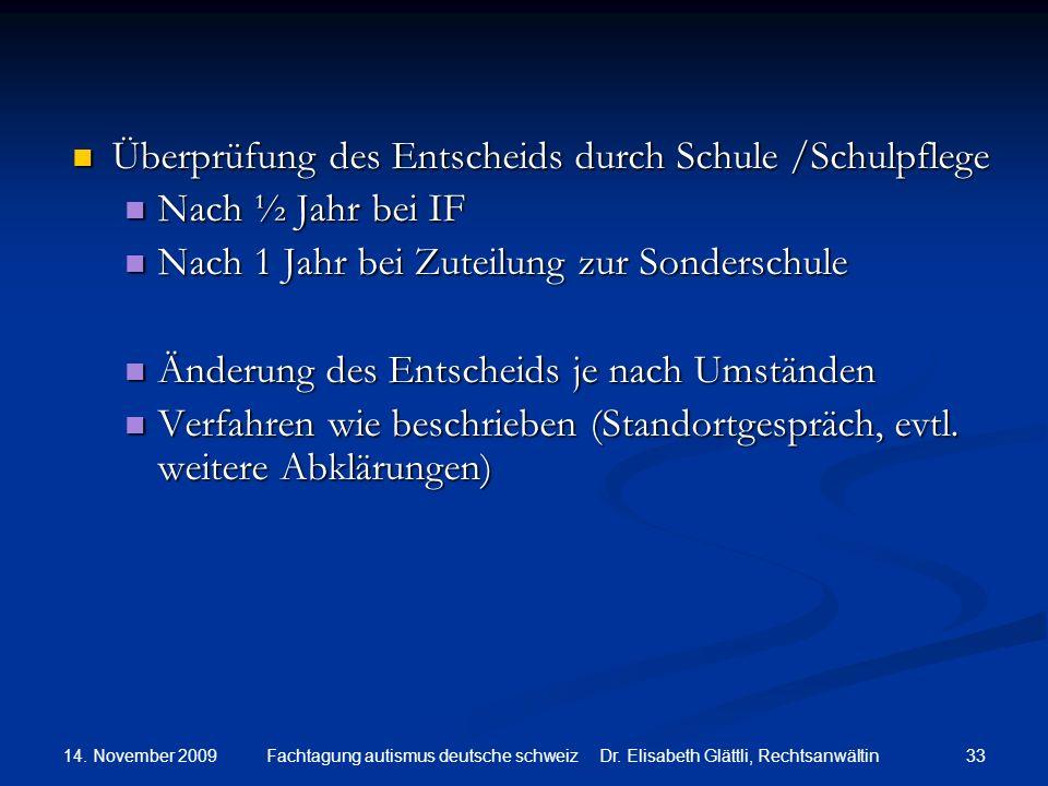 14. November 2009 33Fachtagung autismus deutsche schweiz Dr. Elisabeth Glättli, Rechtsanwältin Überprüfung des Entscheids durch Schule /Schulpflege Üb