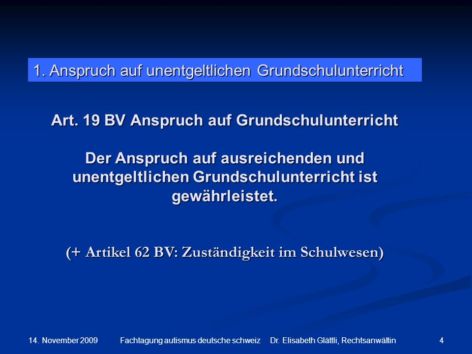14. November 2009 4Fachtagung autismus deutsche schweiz Dr. Elisabeth Glättli, Rechtsanwältin Art. 19 BV Anspruch auf Grundschulunterricht Der Anspruc