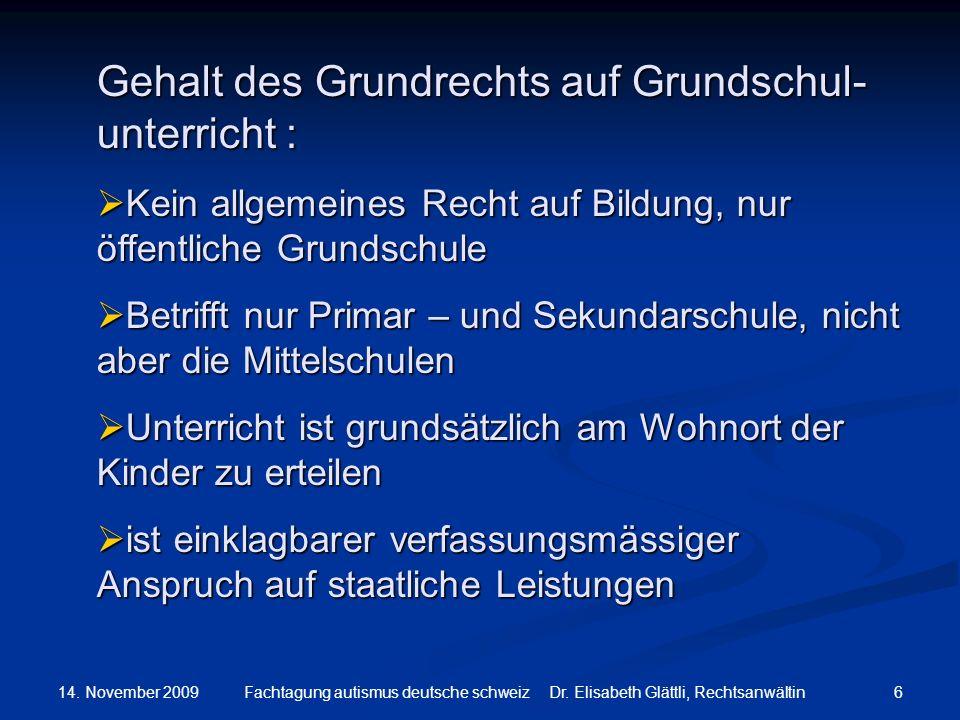 14. November 2009 6Fachtagung autismus deutsche schweiz Dr. Elisabeth Glättli, Rechtsanwältin Gehalt des Grundrechts auf Grundschul- unterricht : Kein