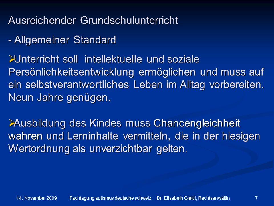 14. November 2009 7Fachtagung autismus deutsche schweiz Dr. Elisabeth Glättli, Rechtsanwältin Ausreichender Grundschulunterricht - Allgemeiner Standar
