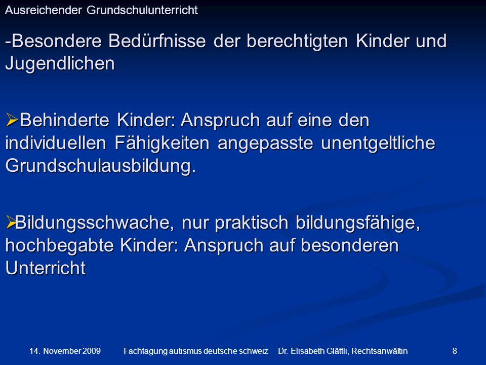 14. November 2009 8Fachtagung autismus deutsche schweiz Dr. Elisabeth Glättli, Rechtsanwältin Ausreichender Grundschulunterricht -Besondere Bedürfniss