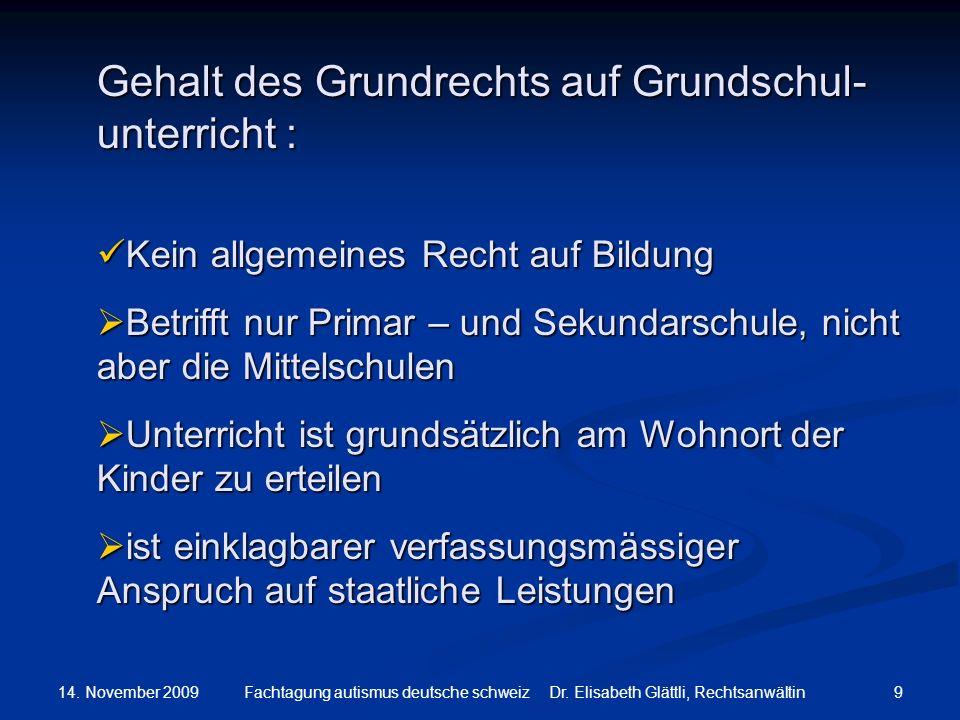 14. November 2009 9Fachtagung autismus deutsche schweiz Dr. Elisabeth Glättli, Rechtsanwältin Gehalt des Grundrechts auf Grundschul- unterricht : Kein