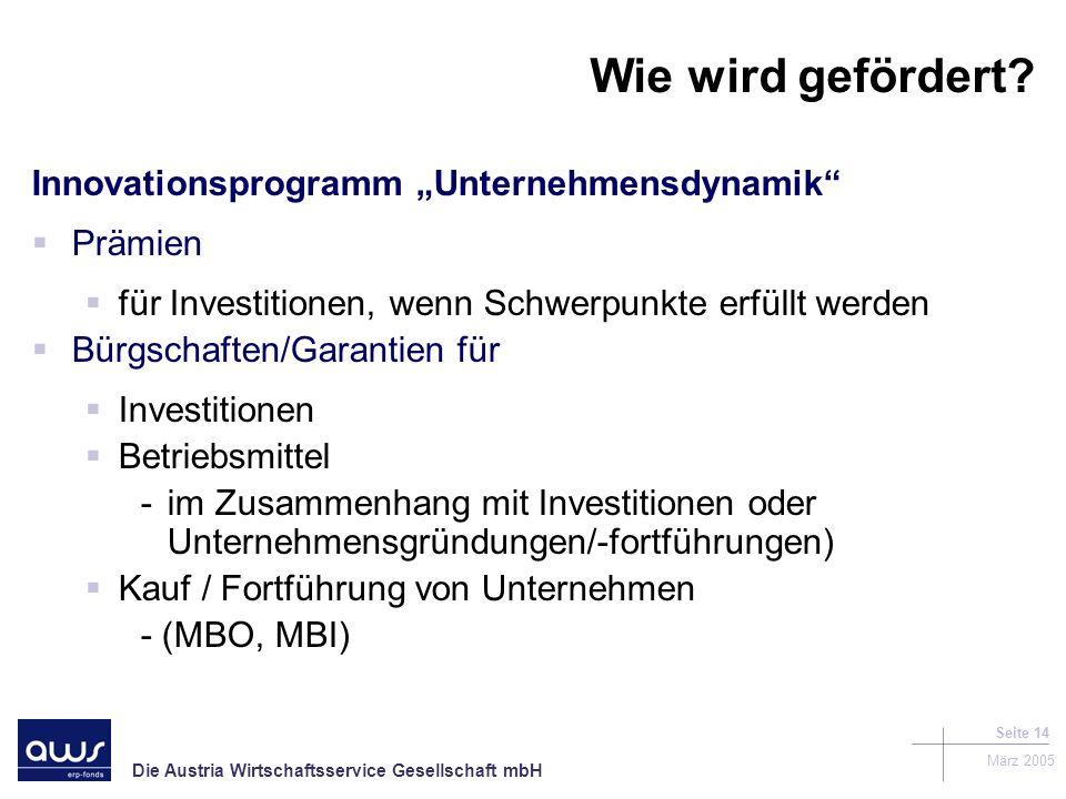 Die Austria Wirtschaftsservice Gesellschaft mbH März 2005 Seite 14 Wie wird gefördert.