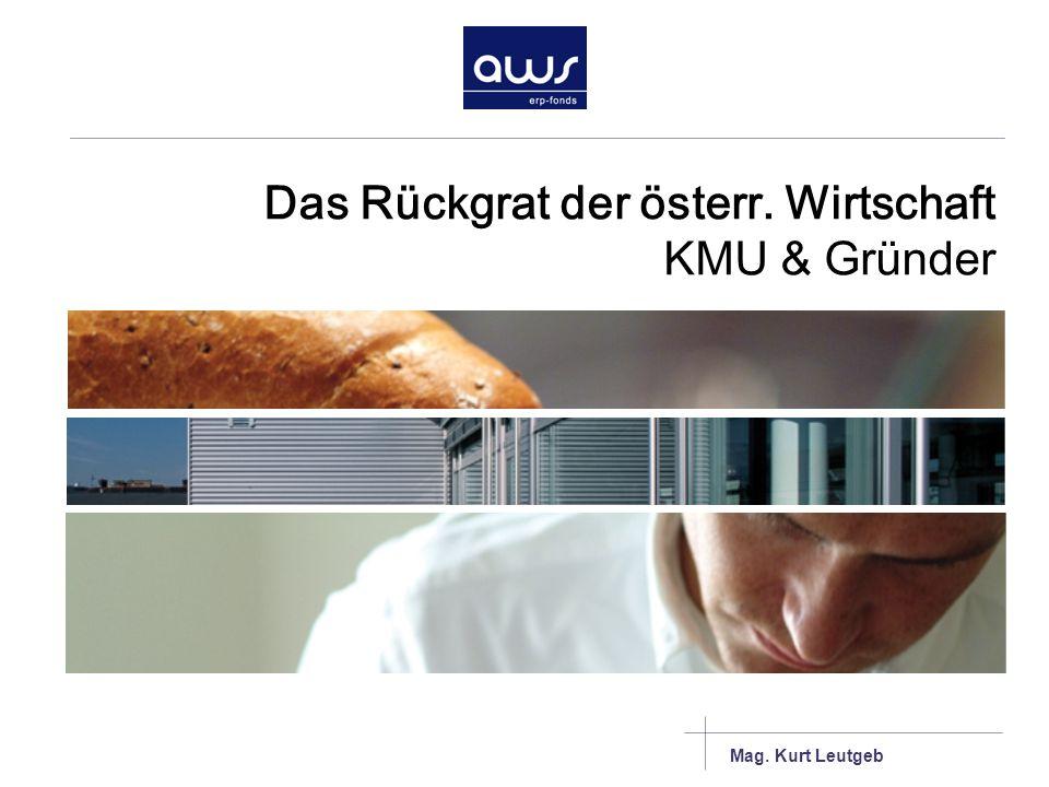 Mag. Kurt Leutgeb Das Rückgrat der österr. Wirtschaft KMU & Gründer